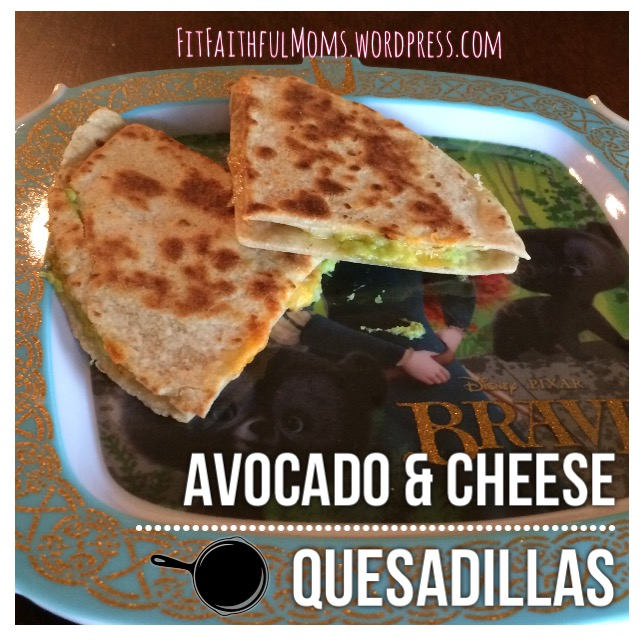Healthy Options: Avocado & Cheese Quesadillas | Fit and Faithful Moms